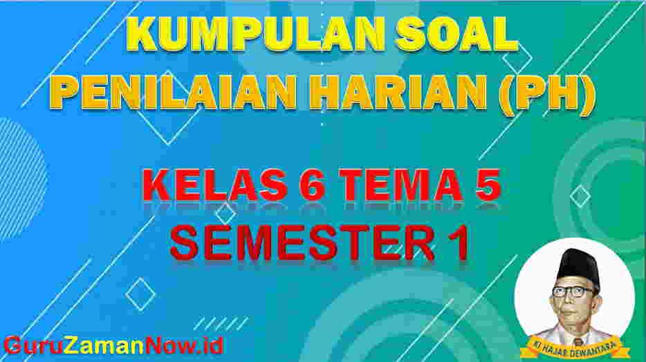 Soal PH K13 Kelas 6 Tema 5