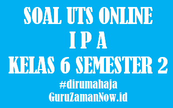 Soal UTS IPA Kelas 6 Semester 2 Online