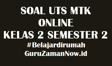 Soal UTS MTK Kelas 2 Semester 2 Online