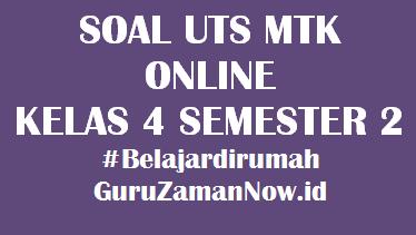 Soal UTS MTK Kelas 4 Semester 2 Online