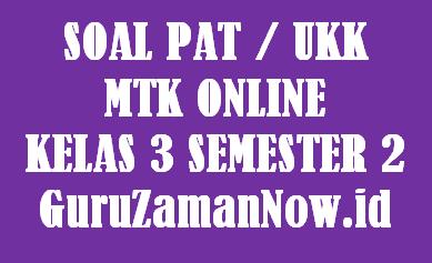 Soal PAT MTK Kelas 3 Semester 2 Daring / Online