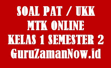 Soal PAT MTK Kelas 1 Semester 2 Daring / Online