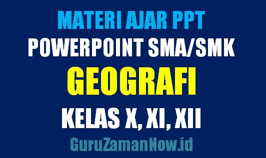 Download Media Ajar PowerPoint (PPT) Geografi SMA Kelas 10,11 dan 12