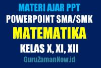 Download Media Ajar PowerPoint (PPT) MTK SMA Kelas 10,11 dan 12