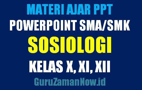 Download Media Ajar PowerPoint (PPT) Sosiologi SMA Kelas 10,11 dan 12