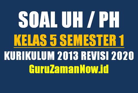Kumpulan Soal UH/PH Kelas 5 Semester 1 Revisi 2020
