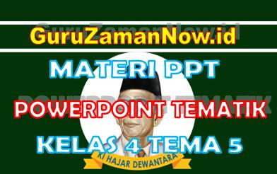 Materi PPT / Powerpoint Kelas 4 Tema 5 Semester 1