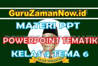 Materi PPT / Powerpoint Kelas 4 Tema 6 Semester 2