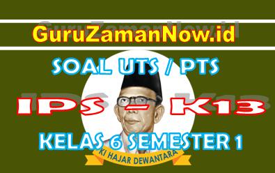 Soal UTS IPS K13 Kelas 6 Semester 1
