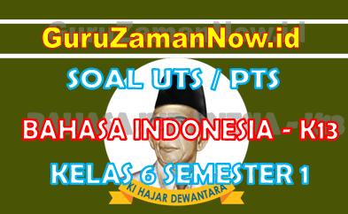 Soal UTS Bahasa Indonesia K13 Kelas 6 Semester 1