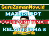 Materi PPT / Powerpoint Kelas 4 Tema 8 Semester 2