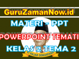 Materi PPT / Powerpoint Kelas 2 Tema 2 Semester 1
