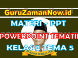 Materi PPT / Powerpoint Kelas 2 Tema 5 Semester 2