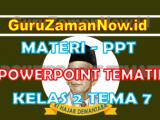 Materi PPT / Powerpoint Kelas 2 Tema 7 Semester 2