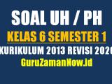 Kumpulan Soal UH/PH Kelas 6 Semester 1 Revisi 2020